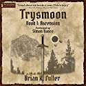 Ascension: The Trysmoon Saga, Book 1 Audiobook by Brian K. Fuller Narrated by Simon Vance
