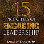 15 Principles of Engaging Leadership | Larry W. Dennis, Sr.
