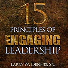15 Principles of Engaging Leadership (       UNABRIDGED) by Larry W. Dennis, Sr. Narrated by Brian Broadhurst