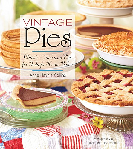 Vintage Pies: Classic American Pies for Today's Home Baker by Anne Collins