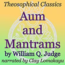 Aum and Mantrams: Theosophical Classics (       UNABRIDGED) by William Q. Judge Narrated by Clay Lomakayu