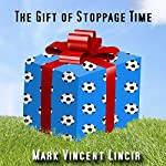 The Gift of Stoppage Time | Mark Vincent Lincir