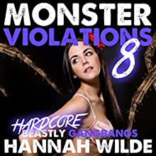 Monster Violations 8: Hardcore Beastly Gangbangs, Violated By Monsters (       UNABRIDGED) by Hannah Wilde Narrated by Hannah Wilde