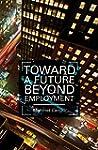 Toward a Future Beyond Employment