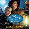 A Marriage of the Heart (       UNABRIDGED) by Kelly Long Narrated by Sarah Jindra, Brooke Sanford Heldman