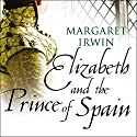 Elizabeth and the Prince of Spain: Elizabeth I Trilogy Audiobook by Margaret Irwin Narrated by Carole Boyd