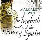 Elizabeth and the Prince of Spain: Elizabeth I Trilogy | Margaret Irwin