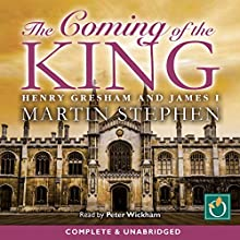 The Coming of the King: Henry Gresham and James I (       UNABRIDGED) by Martin Stephen Narrated by Peter Wickham
