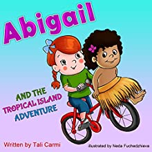 Abigail and the Tropical Island Adventure (       UNABRIDGED) by Tali Carmi Narrated by Amy Barron Smolinski