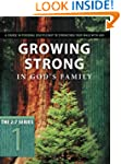 Growing Strong In Gods Family: A Cour...