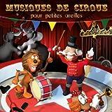 echange, troc Compilation - Musiques De Cirque Pour Petites Oreilles