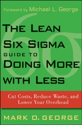 The Lean Six Sigma Guide to Doing More With Less: Cut...