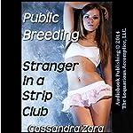 Public Breeding: Stranger in a Strip Club | Cassandra Zara