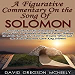A Figurative Commentary on the Song of Solomon | David Gregson McNeely