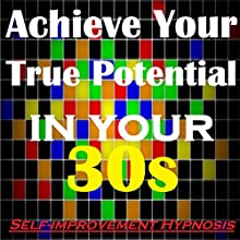 Achieve Your True Potential in Your 30s - Self-improvement Hypnosis Speech by Sunny Oye Narrated by Richard Johnson