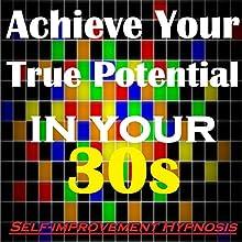 Achieve Your True Potential in Your 30s - Self-improvement Hypnosis Discours Auteur(s) : Sunny Oye Narrateur(s) : Richard Johnson
