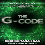 The G-Code: A Modern Day Code for Spiritual Enlightenment, Spiritual Growth and Personal Development | Cochise Tarak-Saa