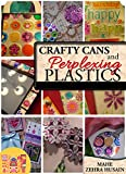Crafty Cans and Perplexing Plastic - Create Cards and Gifts from Soda Cans and Plastic Packaging: A Creative Happiness Adventure