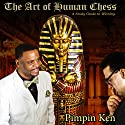 The Art of Human Chess: A Study Guide to Winning Audiobook by  Pimpin' Ken Narrated by  Mr. Gates