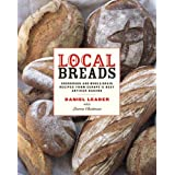 Local Breads: Sourdough and Whole-Grain Recipes from Europe's Best Artisan Bakers ~ Daniel Leader