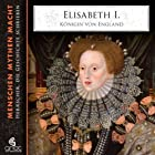Elisabeth I. - Königin von England Hörbuch von Elke Bader Gesprochen von: Heiner Heusinger