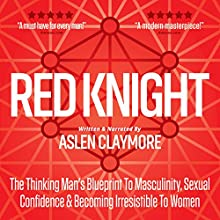 Red Knight: The Thinking Man's Blueprint to Masculinity, Sexual Confidence & Becoming Irresistible to Women Audiobook by Aslen Claymore Narrated by Aslen Claymore