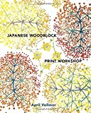 Japanese Woodblock Print Workshop: A Modern Guide to the Ancient Art of Mokuhanga