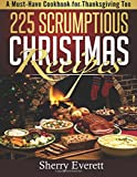 225 Scrumptious Christmas Recipes: A Must-Have Cookbook for Thanksgiving Too