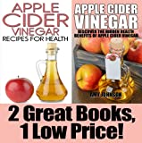 Book Package: Apple Cider Vinegar: Discover the Hidden Health Benefits & Apple Cider Vinegar: Recipes for Health