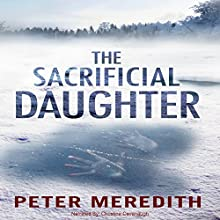 The Sacrificial Daughter (       UNABRIDGED) by Peter Meredith Narrated by Christine Cavanaugh