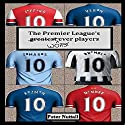 The Premier League's Worst Ever Players Audiobook by Peter Nuttall Narrated by Hugh Noble