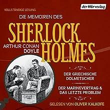 Der griechische Dolmetscher / Der Flottenvertrag / Das letzte Problem (Die Memoiren des Sherlock Holmes) Hörbuch von Arthur Conan Doyle Gesprochen von: Oliver Kalkofe