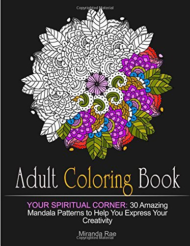 Adult Coloring Book: Your Spiritual Corner: 30 Amazing Mandala Patterns to Help You Express Your Creativity (Mosaic patterns, adult coloring books, mandala coloring book)