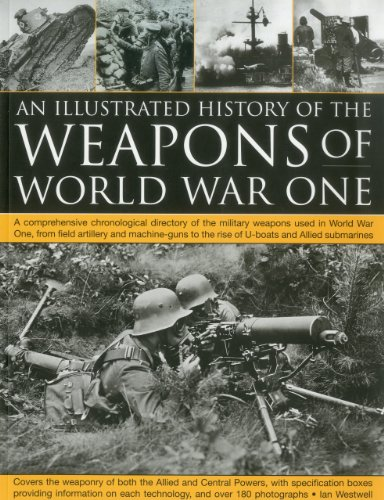 The Illustrated History of the Weapons of World War One: A comprehensive chronological directory of the military weapons used in World War I, from ... to the rise of U-boats and Allied submarines (World War 1 Weapons compare prices)