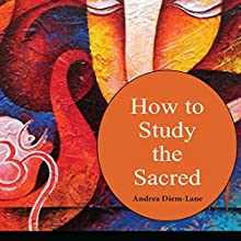 How to Study the Sacred: An Introduction to Religious Studies Audiobook by Dr. Andrea Diem-Lane Narrated by Susan Soriano