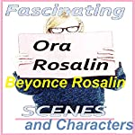 Fascinating Scenes and Characters: How to Flesh Out Your Novel, Writing Awesome Scenes, Make Your Characters Listen, Overcoming Writer's Block: Your Questions(The Righteous Writer Book 2) | Ora Rosalin,Beyoncé Rosalin