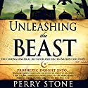Unleashing the Beast: The Coming Fanatical Dictator and His Ten-Nation Coalition Audiobook by Perry Stone Narrated by Tim Lundeen