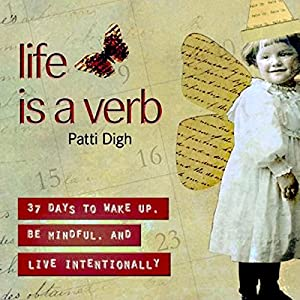 Life Is a Verb: 37 Days to Wake Up, Be Mindful, and Live Intentionally Audiobook