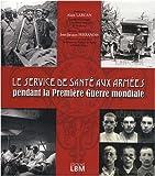 echange, troc Alain Larcan, Jean-Jacques Ferrandis - Le service de santé aux armées pendant la Première Guerre mondiale
