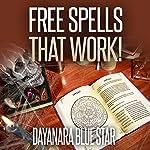 Free Spells that Work!: Dayanara Blue Star Books   Dayanara Blue Star