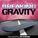 Breaking Gravity Audiobook by Mitty Walters Narrated by Al Letson