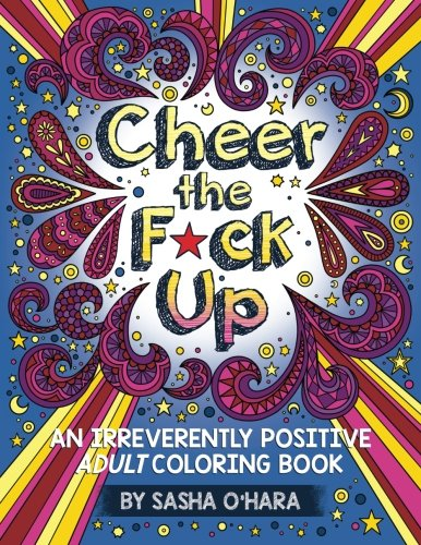 Cheer-the-Fck-Up-An-Irreverently-Positive-Adult-Coloring-Book-Irreverent-Book-Series-Volume-3