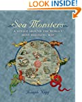 Sea Monsters: A Voyage around the Wor...