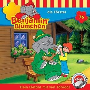 Benjamin als Förster (Benjamin Blümchen 76) Hörspiel