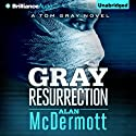 Gray Resurrection: Tom Gray, Book 2 Audiobook by Alan McDermott Narrated by James Langton