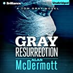 Gray Resurrection: Tom Gray, Book 2 (       UNABRIDGED) by Alan McDermott Narrated by James Langton