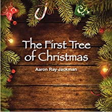 The First Tree of Christmas (       UNABRIDGED) by Aaron Ray Jackman Narrated by Christopher Robin Miller