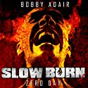Slow Burn: Zero Day - A Zombie Story (       UNABRIDGED) by Bobby Adair Narrated by Jason Damron