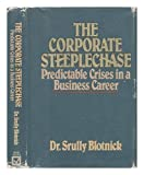 img - for The Corporate Steeplechase: Predictable Crises in a Business Career 1st edition by Blotnick, Srully (1984) Hardcover book / textbook / text book
