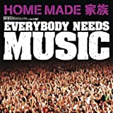 HOME MADE 家族「EVERYBODY NEEDS MUSIC」